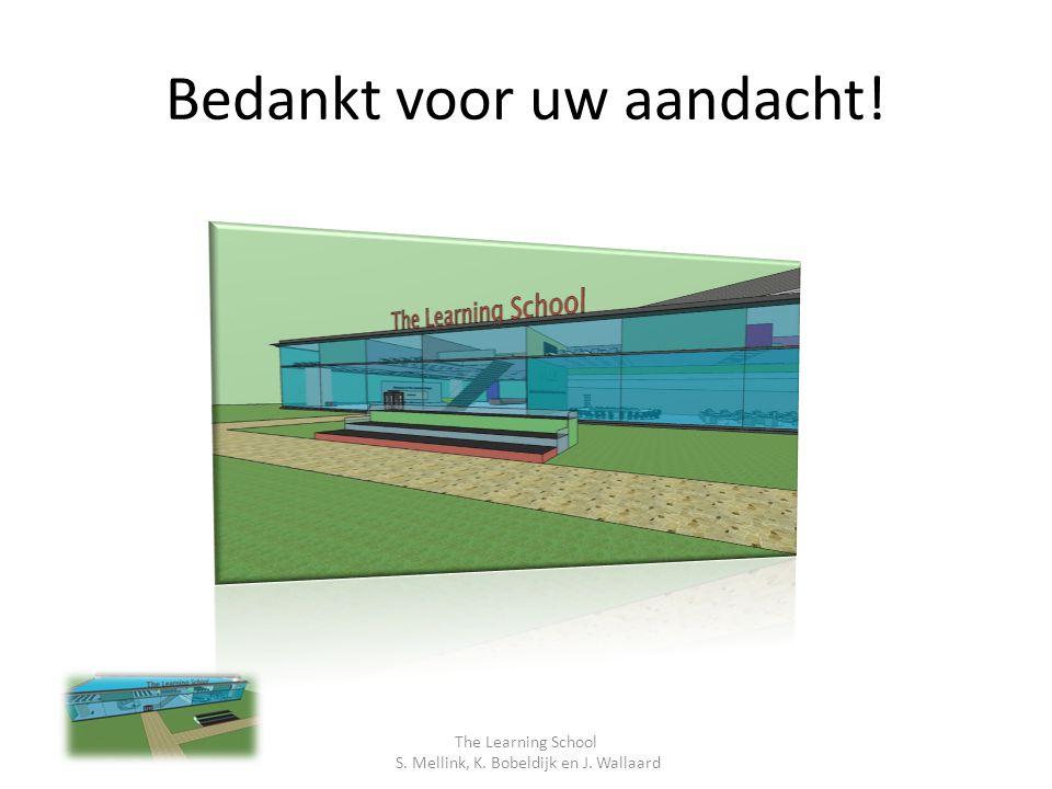Bedankt voor uw aandacht! The Learning School S. Mellink, K. Bobeldijk en J. Wallaard