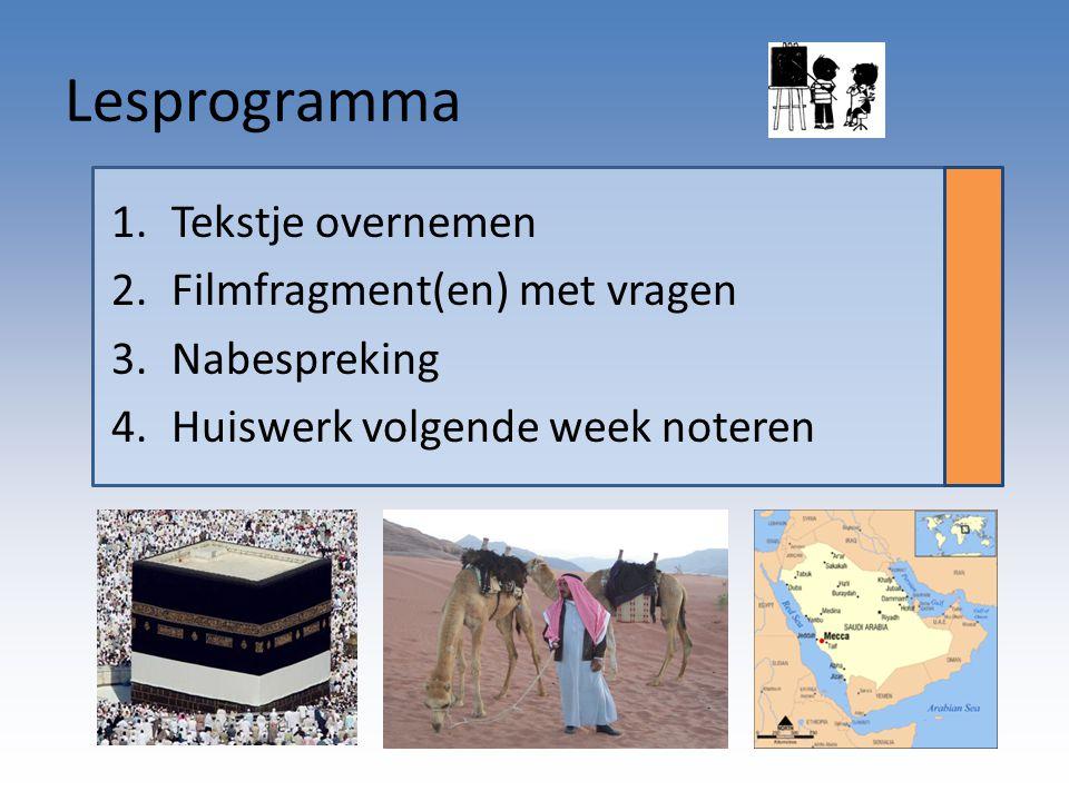 Lesprogramma 1.Tekstje overnemen 2.Filmfragment(en) met vragen 3.Nabespreking 4.Huiswerk volgende week noteren
