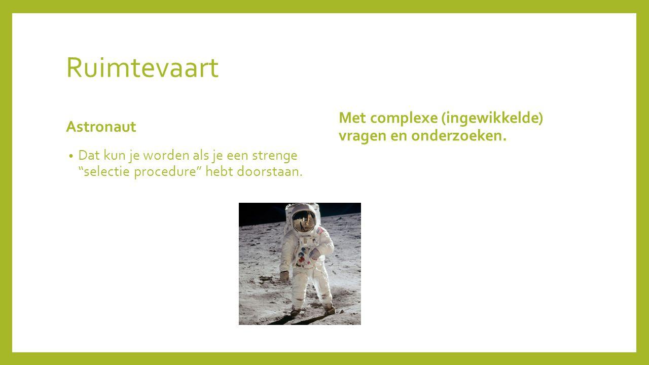 """Ruimtevaart Astronaut Dat kun je worden als je een strenge """"selectie procedure"""" hebt doorstaan. Met complexe (ingewikkelde) vragen en onderzoeken."""