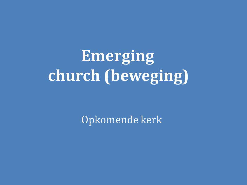 Emerging church (beweging) Opkomende kerk