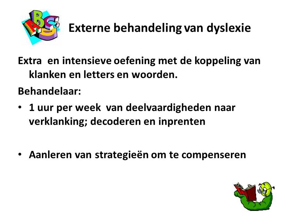 Externe behandeling van dyslexie Extra en intensieve oefening met de koppeling van klanken en letters en woorden. Behandelaar: 1 uur per week van deel