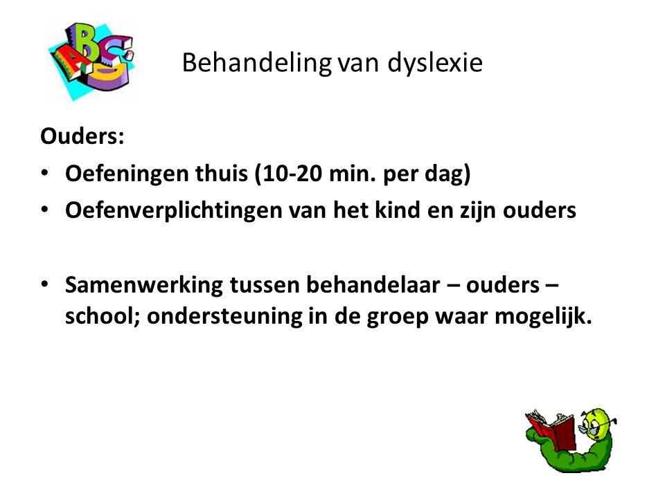 Behandeling van dyslexie Ouders: Oefeningen thuis (10-20 min. per dag) Oefenverplichtingen van het kind en zijn ouders Samenwerking tussen behandelaar