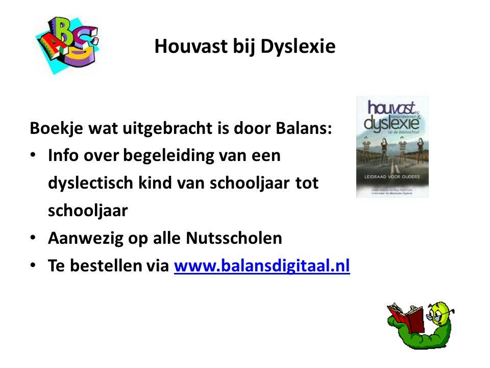 Houvast bij Dyslexie Boekje wat uitgebracht is door Balans: Info over begeleiding van een dyslectisch kind van schooljaar tot schooljaar Aanwezig op a