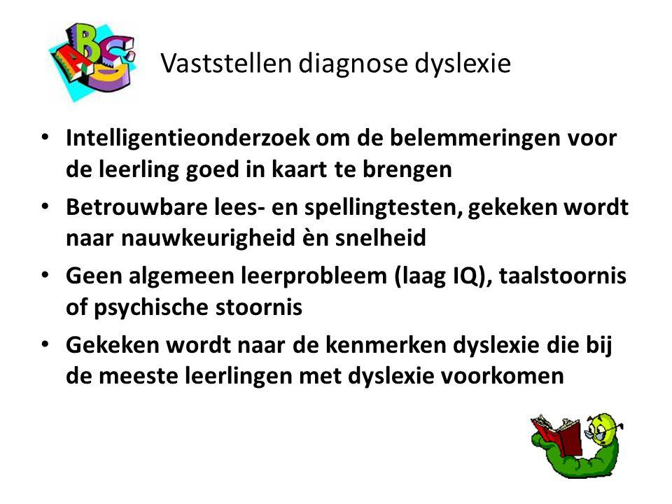 Vaststellen diagnose dyslexie Intelligentieonderzoek om de belemmeringen voor de leerling goed in kaart te brengen Betrouwbare lees- en spellingtesten