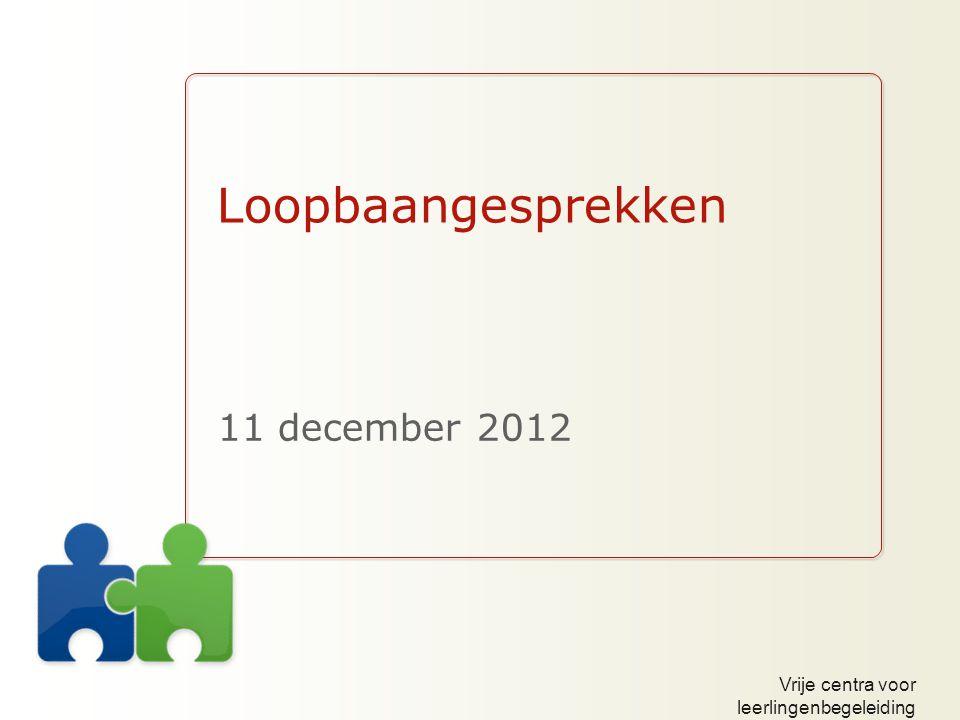 Vrije centra voor leerlingenbegeleiding Loopbaangesprekken 11 december 2012