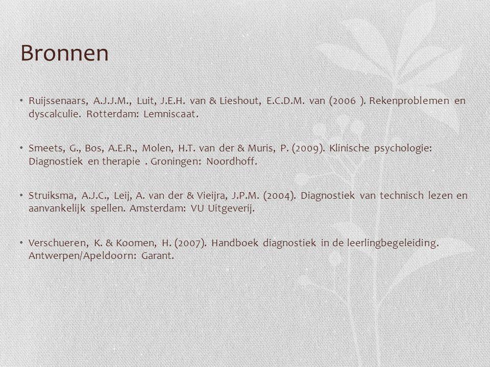 Bronnen Ruijssenaars, A.J.J.M., Luit, J.E.H. van & Lieshout, E.C.D.M. van (2006 ). Rekenproblemen en dyscalculie. Rotterdam: Lemniscaat. Smeets, G., B
