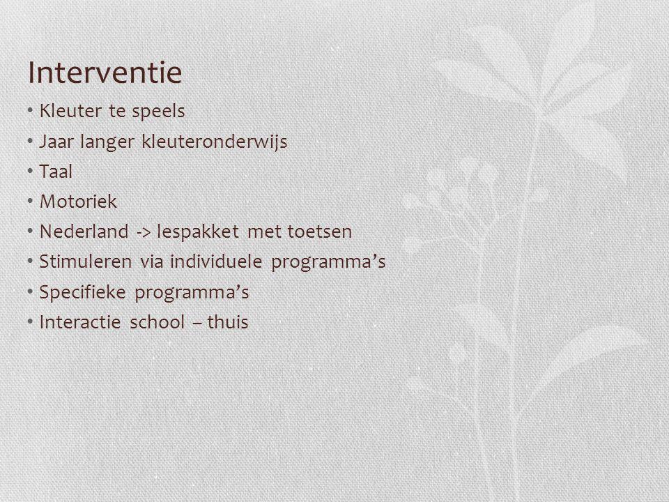 Interventie Kleuter te speels Jaar langer kleuteronderwijs Taal Motoriek Nederland -> lespakket met toetsen Stimuleren via individuele programma's Spe