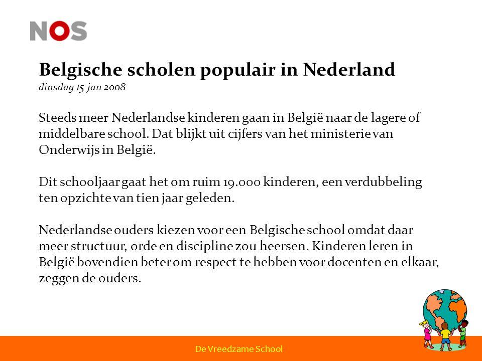 Belgische scholen populair in Nederland dinsdag 15 jan 2008 Steeds meer Nederlandse kinderen gaan in België naar de lagere of middelbare school. Dat b