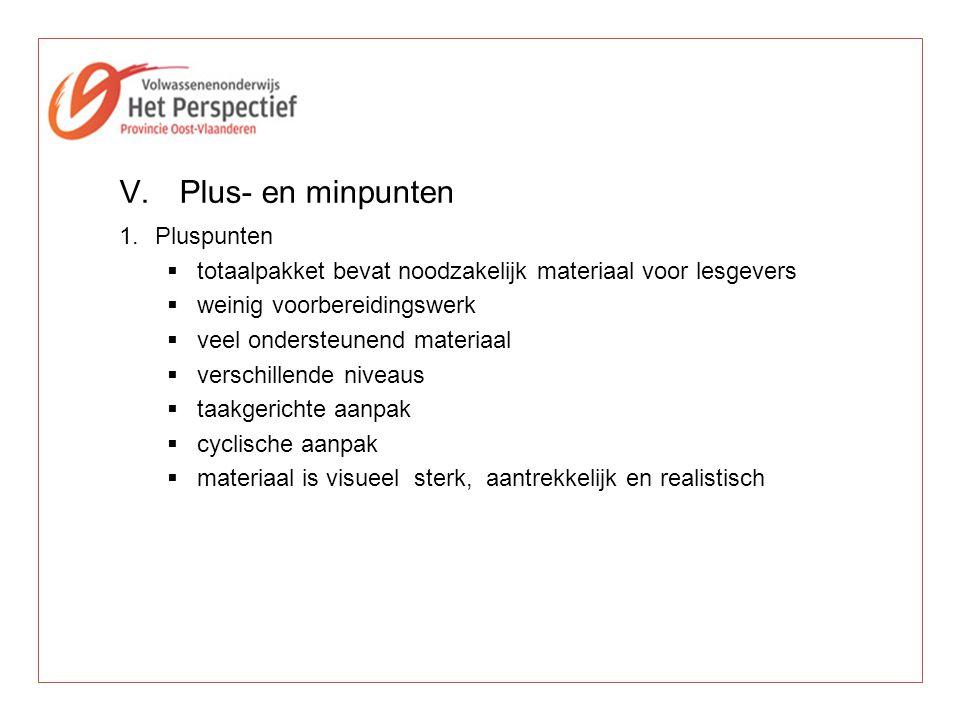 V.Plus- en minpunten 1.Pluspunten  totaalpakket bevat noodzakelijk materiaal voor lesgevers  weinig voorbereidingswerk  veel ondersteunend materiaa