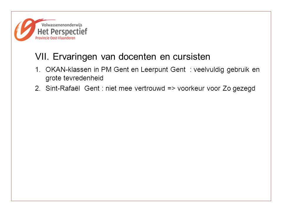 VII.Ervaringen van docenten en cursisten 1.OKAN-klassen in PM Gent en Leerpunt Gent : veelvuldig gebruik en grote tevredenheid 2.Sint-Rafaël Gent : ni