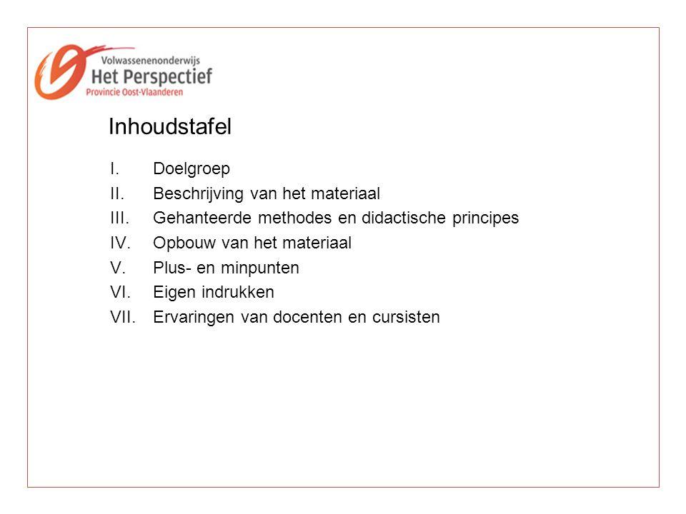 I.Doelgroep II.Beschrijving van het materiaal III.Gehanteerde methodes en didactische principes IV.Opbouw van het materiaal V.Plus- en minpunten VI.Ei
