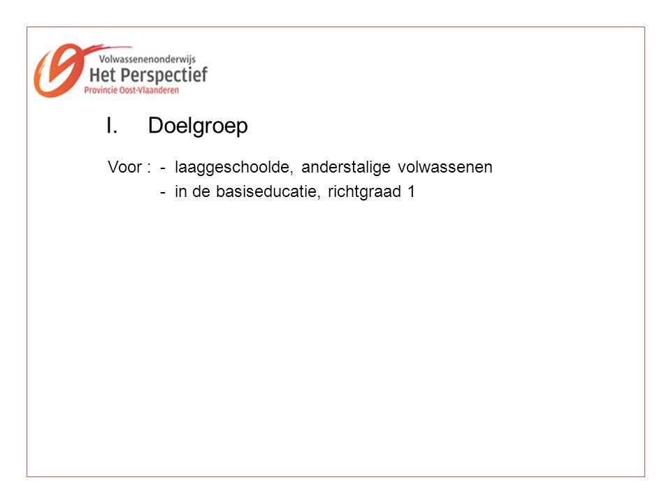 Voor :- laaggeschoolde, anderstalige volwassenen -in de basiseducatie, richtgraad 1 I.Doelgroep