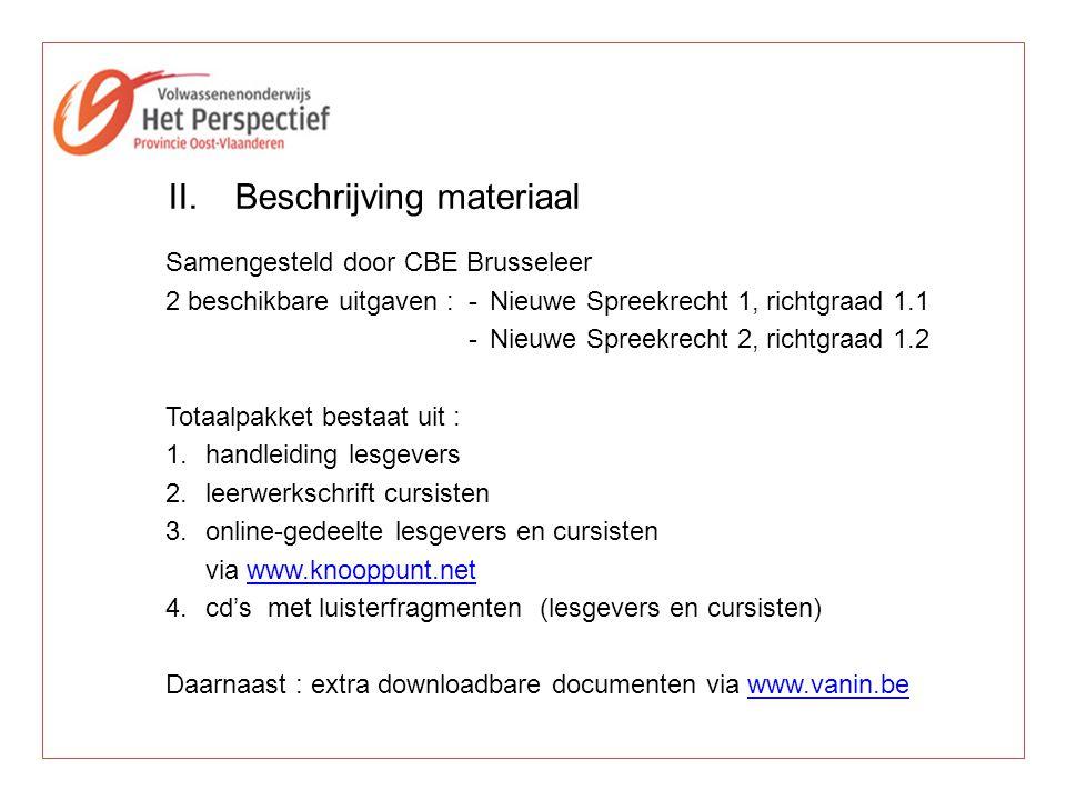 Samengesteld door CBE Brusseleer 2 beschikbare uitgaven :-Nieuwe Spreekrecht 1, richtgraad 1.1 -Nieuwe Spreekrecht 2, richtgraad 1.2 Totaalpakket best