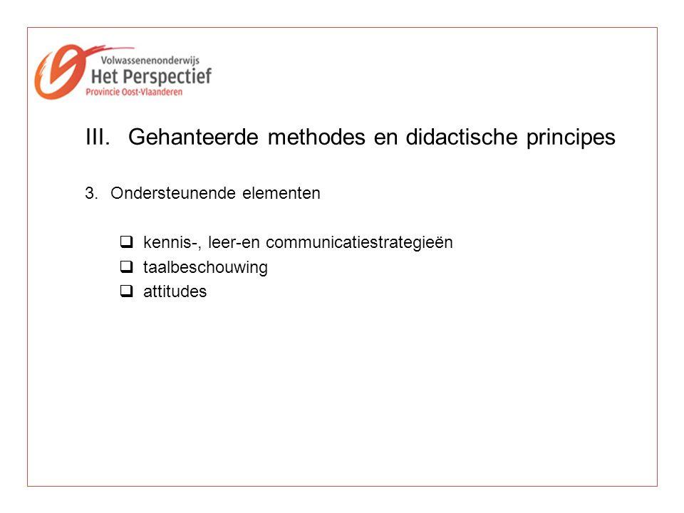 III.Gehanteerde methodes en didactische principes 3.Ondersteunende elementen  kennis-, leer-en communicatiestrategieën  taalbeschouwing  attitudes