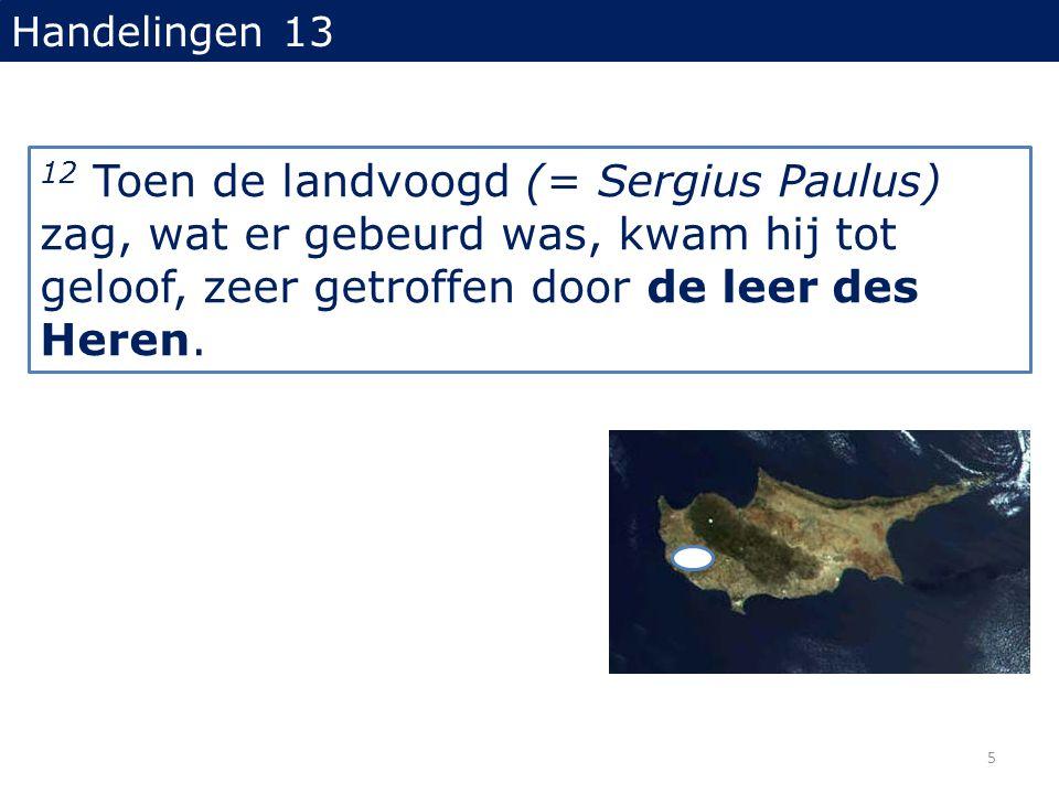 12 Toen de landvoogd (= Sergius Paulus) zag, wat er gebeurd was, kwam hij tot geloof, zeer getroffen door de leer des Heren.