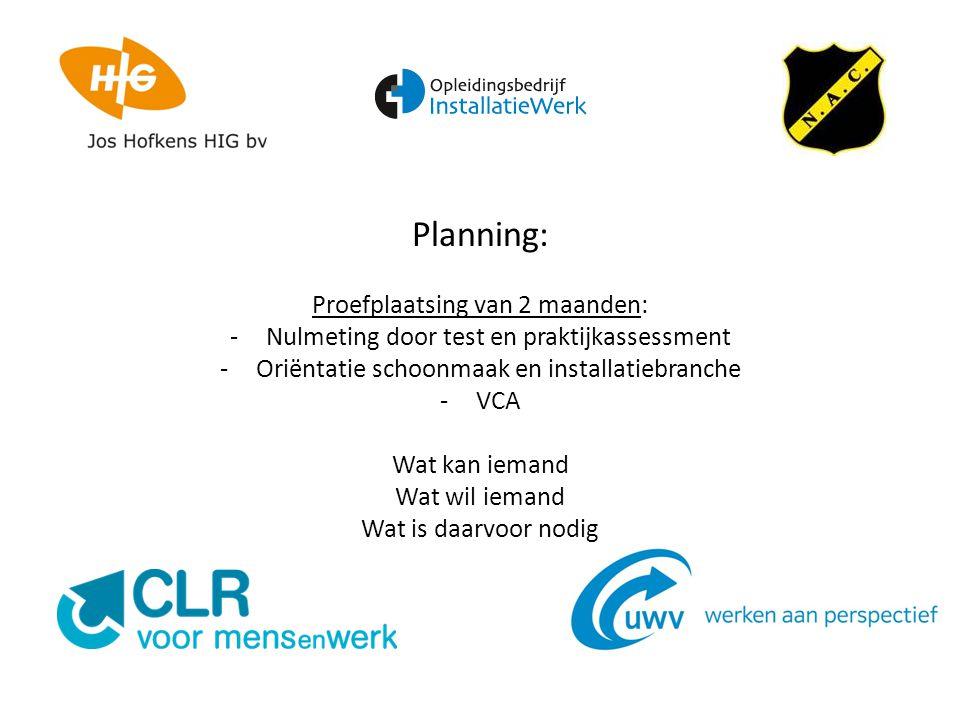 Planning: Proefplaatsing van 2 maanden: -Nulmeting door test en praktijkassessment -Oriëntatie schoonmaak en installatiebranche -VCA Wat kan iemand Wa