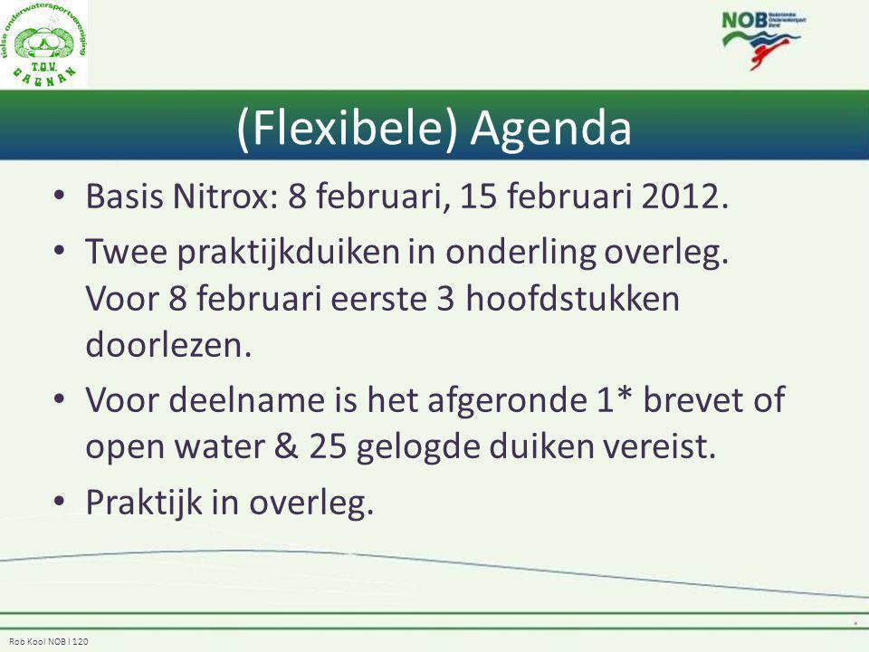 Rob Kool NOB I 120 (Flexibele) Agenda Basis Nitrox: 8 februari, 15 februari 2012. Twee praktijkduiken in onderling overleg. Voor 8 februari eerste 3 h