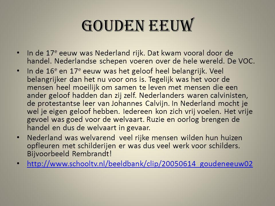 Gouden eeuw In de 17 e eeuw was Nederland rijk. Dat kwam vooral door de handel. Nederlandse schepen voeren over de hele wereld. De VOC. In de 16 e en