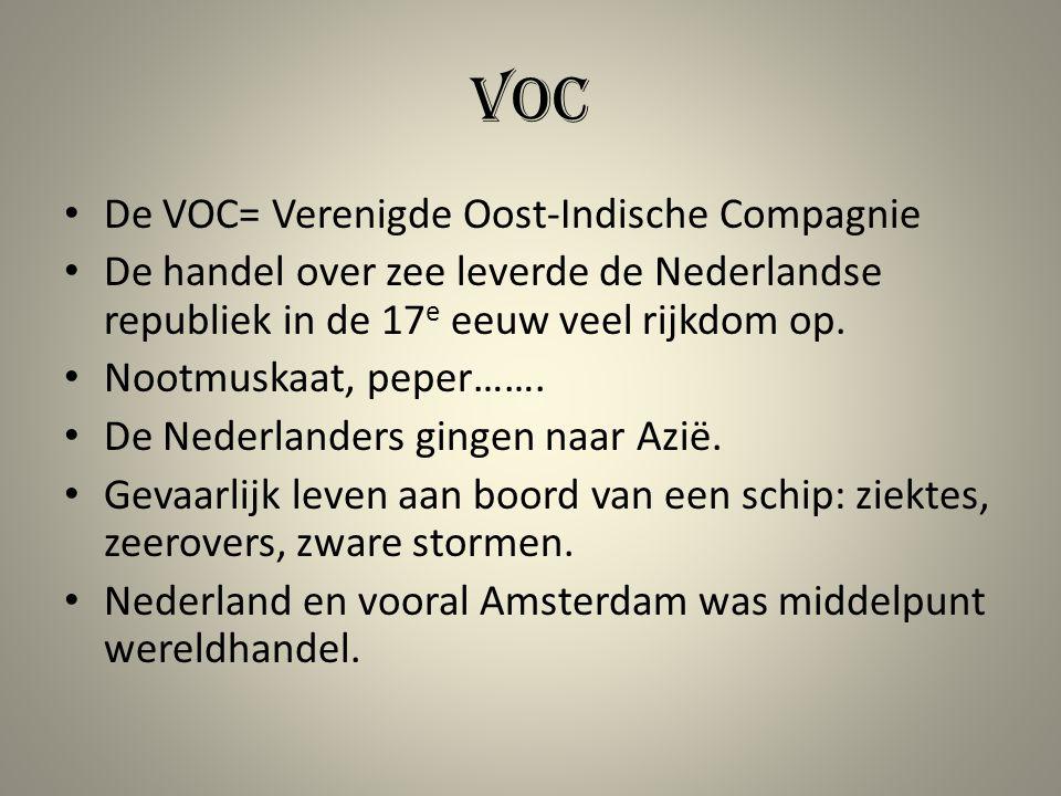 VOC De VOC= Verenigde Oost-Indische Compagnie De handel over zee leverde de Nederlandse republiek in de 17 e eeuw veel rijkdom op. Nootmuskaat, peper…