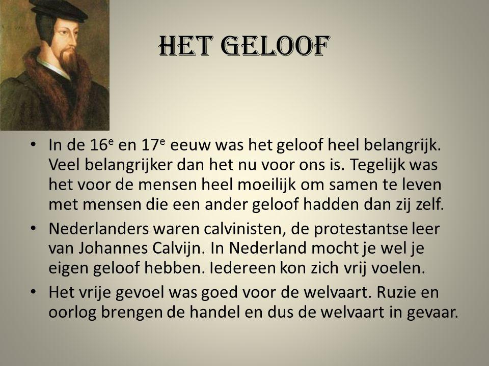 Het geloof In de 16 e en 17 e eeuw was het geloof heel belangrijk. Veel belangrijker dan het nu voor ons is. Tegelijk was het voor de mensen heel moei