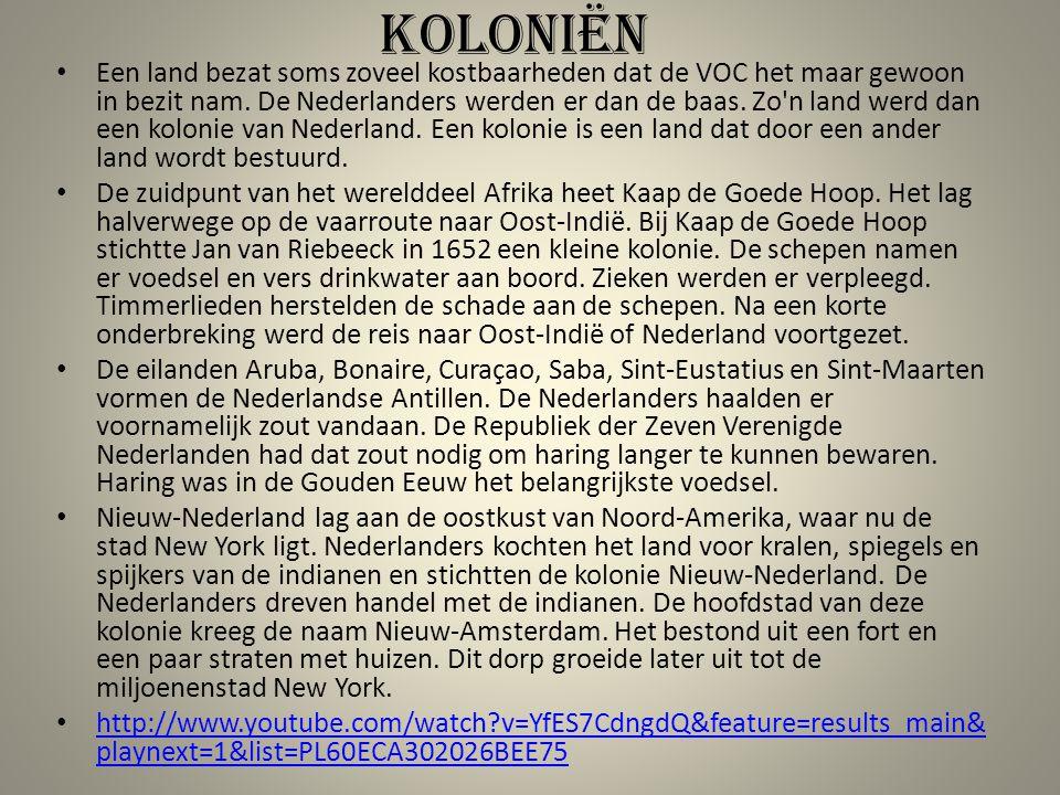 Koloniën Een land bezat soms zoveel kostbaarheden dat de VOC het maar gewoon in bezit nam. De Nederlanders werden er dan de baas. Zo'n land werd dan e