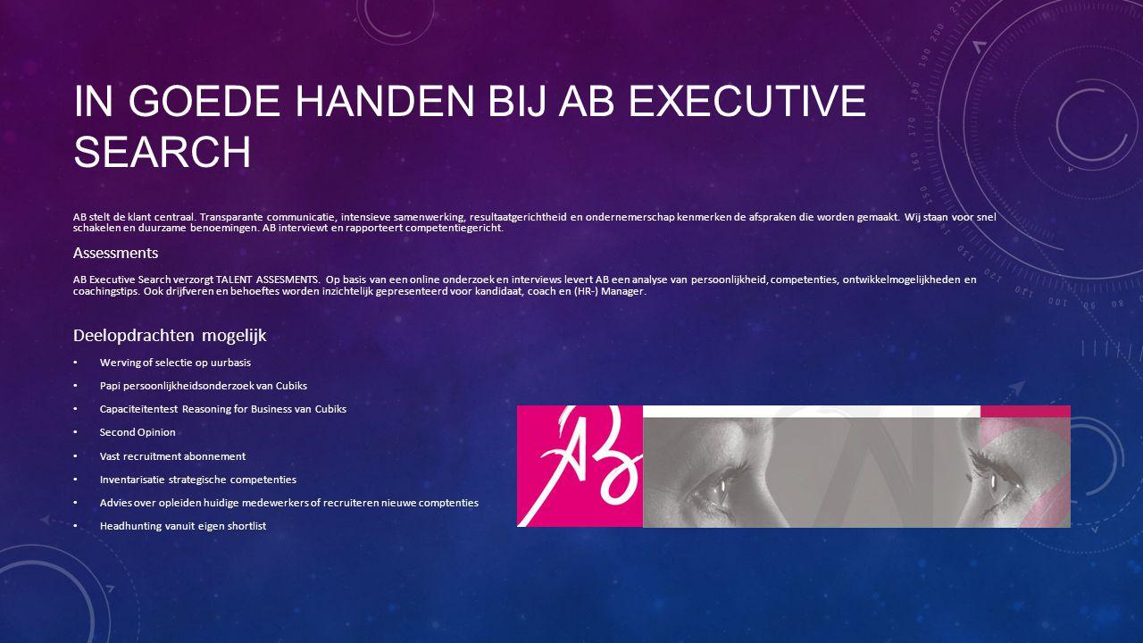 IN GOEDE HANDEN BIJ AB EXECUTIVE SEARCH AB stelt de klant centraal. Transparante communicatie, intensieve samenwerking, resultaatgerichtheid en ondern