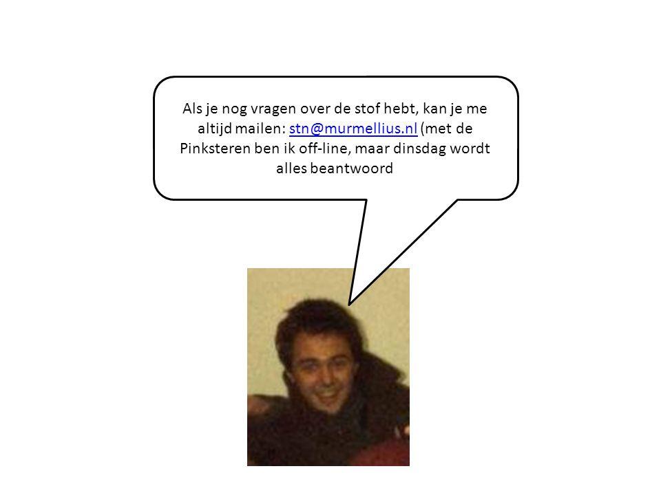 Als je nog vragen over de stof hebt, kan je me altijd mailen: stn@murmellius.nl (met de Pinksteren ben ik off-line, maar dinsdag wordt alles beantwoordstn@murmellius.nl