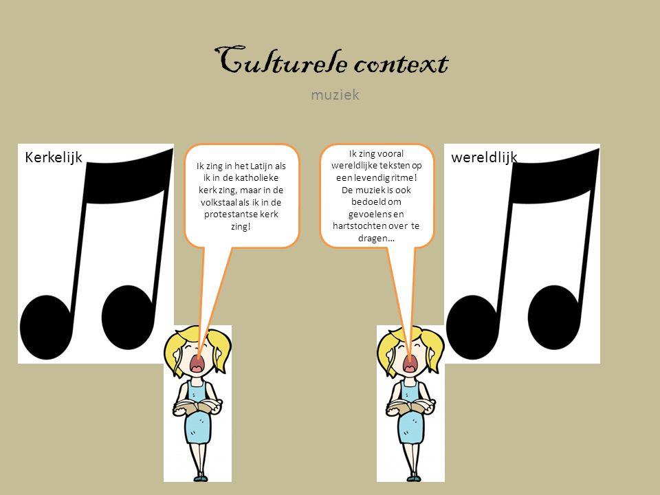 Culturele context muziek Kerkelijkwereldlijk Ik zing in het Latijn als ik in de katholieke kerk zing, maar in de volkstaal als ik in de protestantse k
