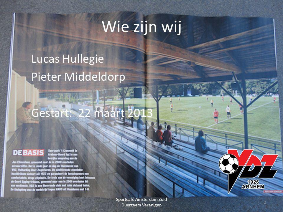 Wie zijn wij Lucas Hullegie Pieter Middeldorp Gestart: 22 maart 2013 2 Sportcafé Amsterdam Zuid Duurzaam Verenigen