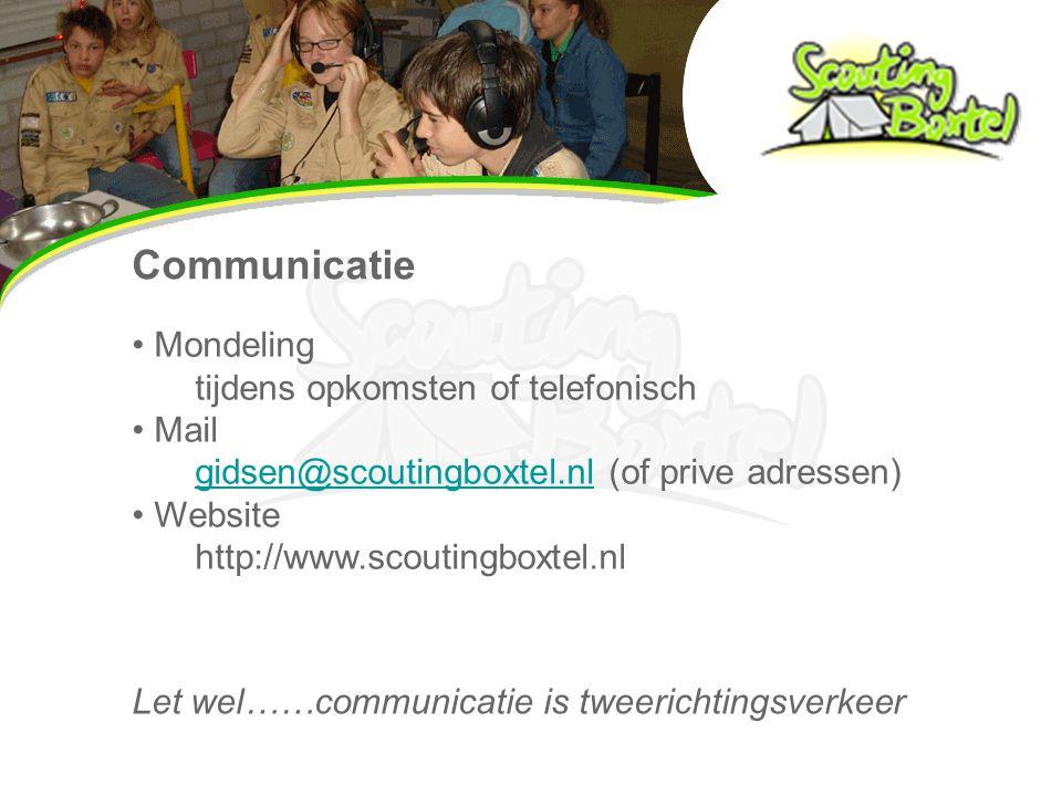 Communicatie Mondeling tijdens opkomsten of telefonisch Mail gidsen@scoutingboxtel.nl (of prive adressen)gidsen@scoutingboxtel.nl Website http://www.scoutingboxtel.nl Let wel……communicatie is tweerichtingsverkeer