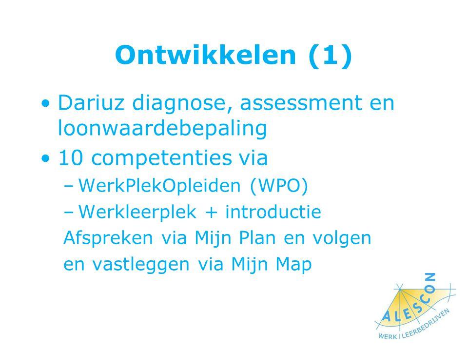 Ontwikkelen (1) Dariuz diagnose, assessment en loonwaardebepaling 10 competenties via –WerkPlekOpleiden (WPO) –Werkleerplek + introductie Afspreken vi