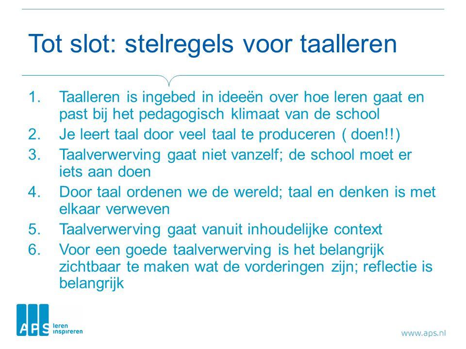Tot slot: stelregels voor taalleren 1.Taalleren is ingebed in ideeën over hoe leren gaat en past bij het pedagogisch klimaat van de school 2.Je leert