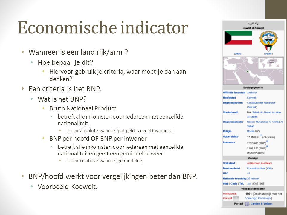 Economische indicator Wanneer is een land rijk/arm ? Hoe bepaal je dit? Hiervoor gebruik je criteria, waar moet je dan aan denken? Een criteria is het