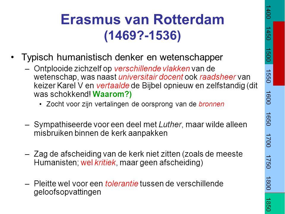 Erasmus van Rotterdam (1469?-1536) Doordat Erasmus bepaalde dogma´s van de kerk verwierp en pleitte voor tolerantie waren fanatieke katholieken tegen hem In zijn boek Lof der Zotheid werd naast mensen in het algemeen ook de Kerk op de hak genomen Paus Paulus V verbood zijn ´ketterse´ werk (pas na Erasmus' dood, 1559!)