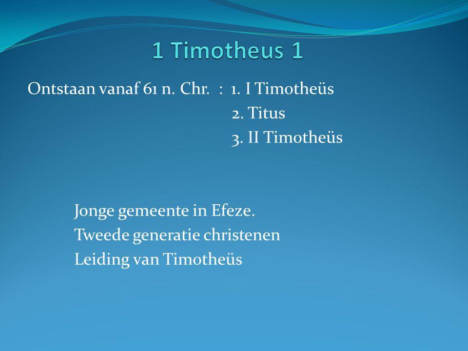 Ontstaan vanaf 61 n. Chr. : 1. I Timotheüs 2. Titus 3. II Timotheüs Jonge gemeente in Efeze. Tweede generatie christenen Leiding van Timotheüs