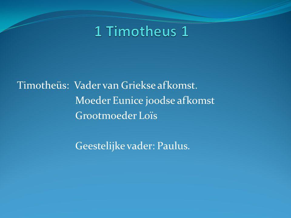 Timotheüs: Vader van Griekse afkomst. Moeder Eunice joodse afkomst Grootmoeder Loïs Geestelijke vader: Paulus.