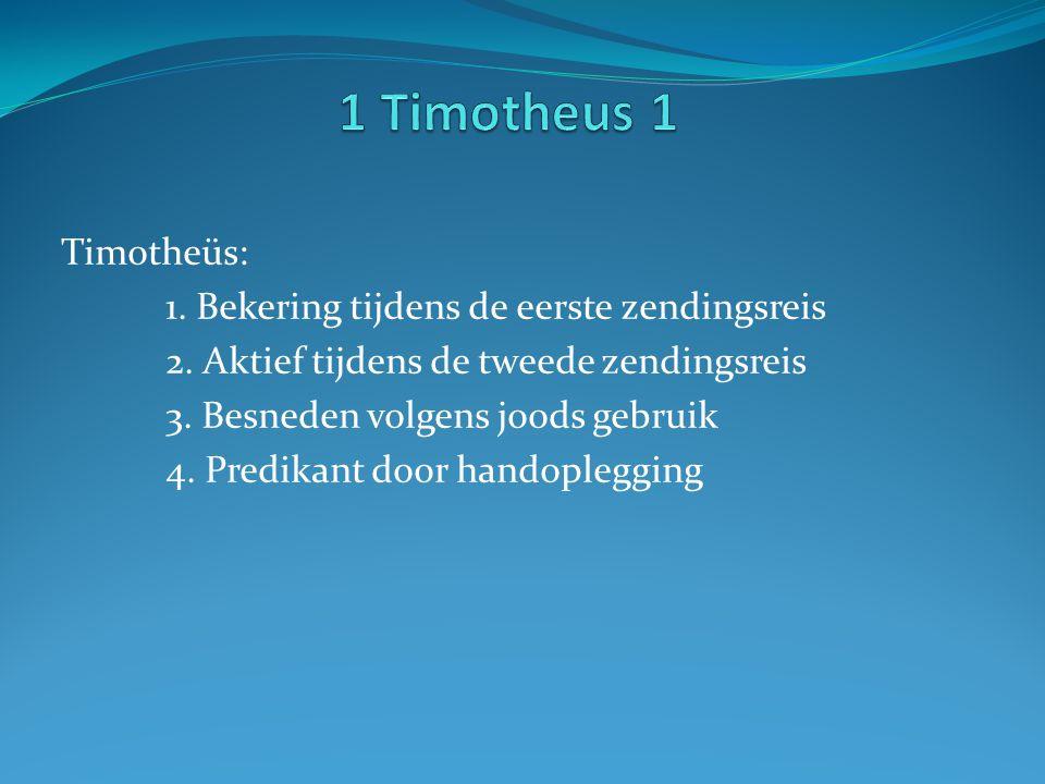Timotheüs: 1. Bekering tijdens de eerste zendingsreis 2. Aktief tijdens de tweede zendingsreis 3. Besneden volgens joods gebruik 4. Predikant door han