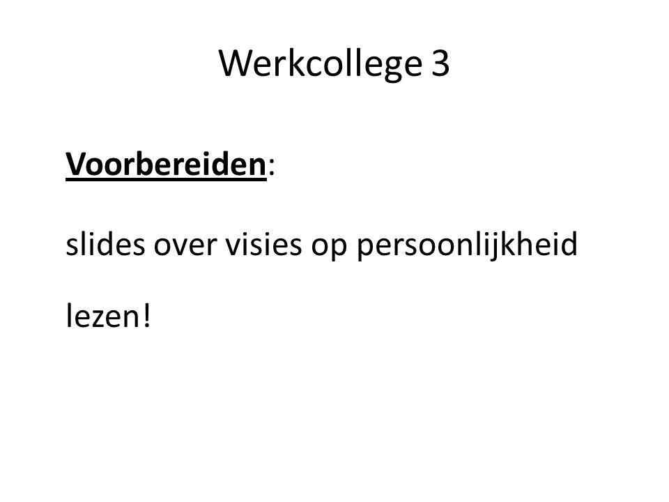 Werkcollege 3 Voorbereiden: slides over visies op persoonlijkheid lezen!