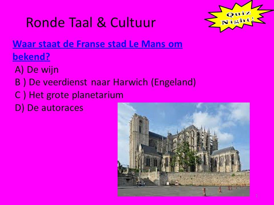 Ronde Taal & Cultuur 1 Waar staat de Franse stad Le Mans om bekend.