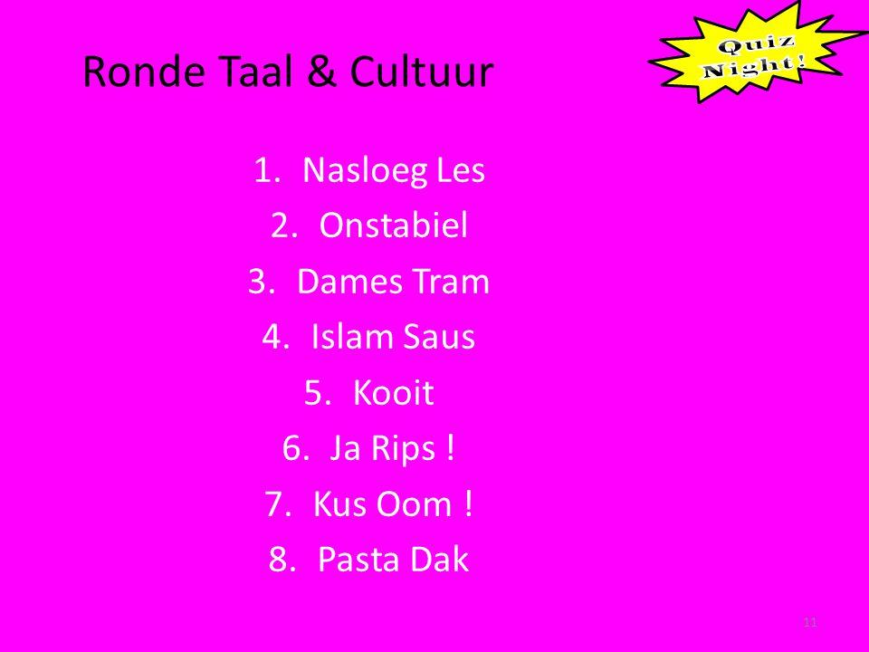 Ronde Taal & Cultuur 11 1.Nasloeg Les 2.Onstabiel 3.Dames Tram 4.Islam Saus 5.Kooit 6.Ja Rips .