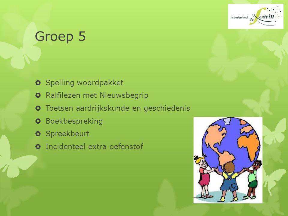 Groep 5  Spelling woordpakket  Ralfilezen met Nieuwsbegrip  Toetsen aardrijkskunde en geschiedenis  Boekbespreking  Spreekbeurt  Incidenteel extra oefenstof