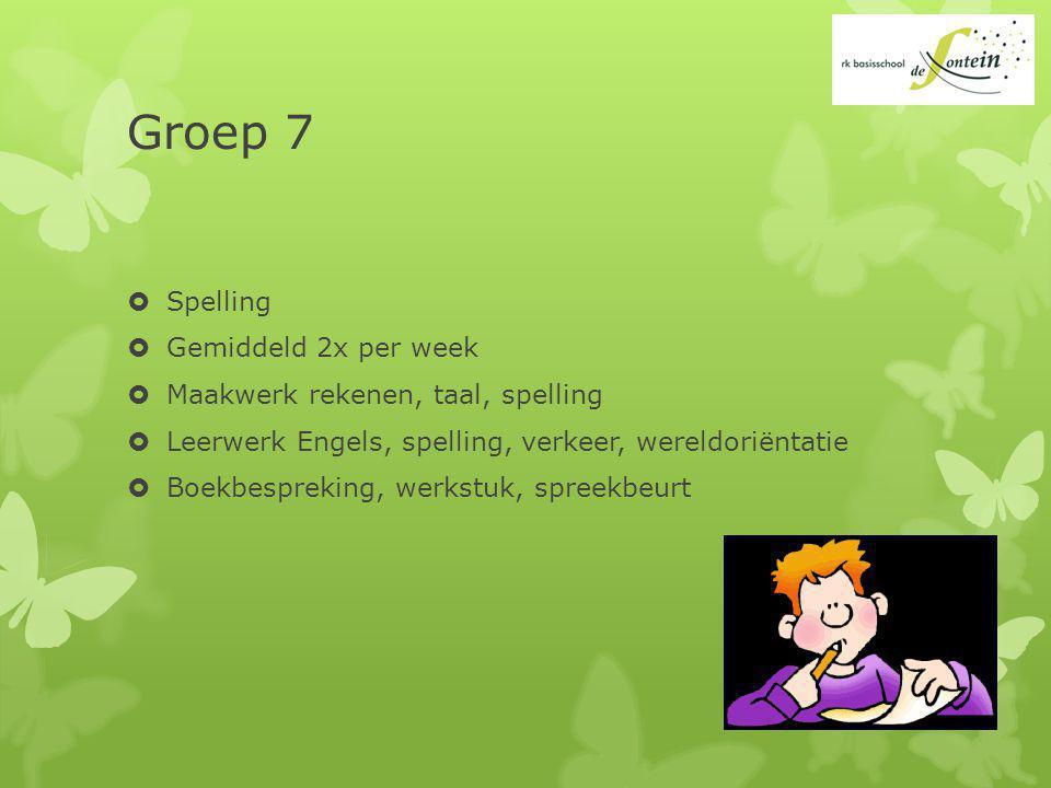 Groep 7  Spelling  Gemiddeld 2x per week  Maakwerk rekenen, taal, spelling  Leerwerk Engels, spelling, verkeer, wereldoriëntatie  Boekbespreking, werkstuk, spreekbeurt