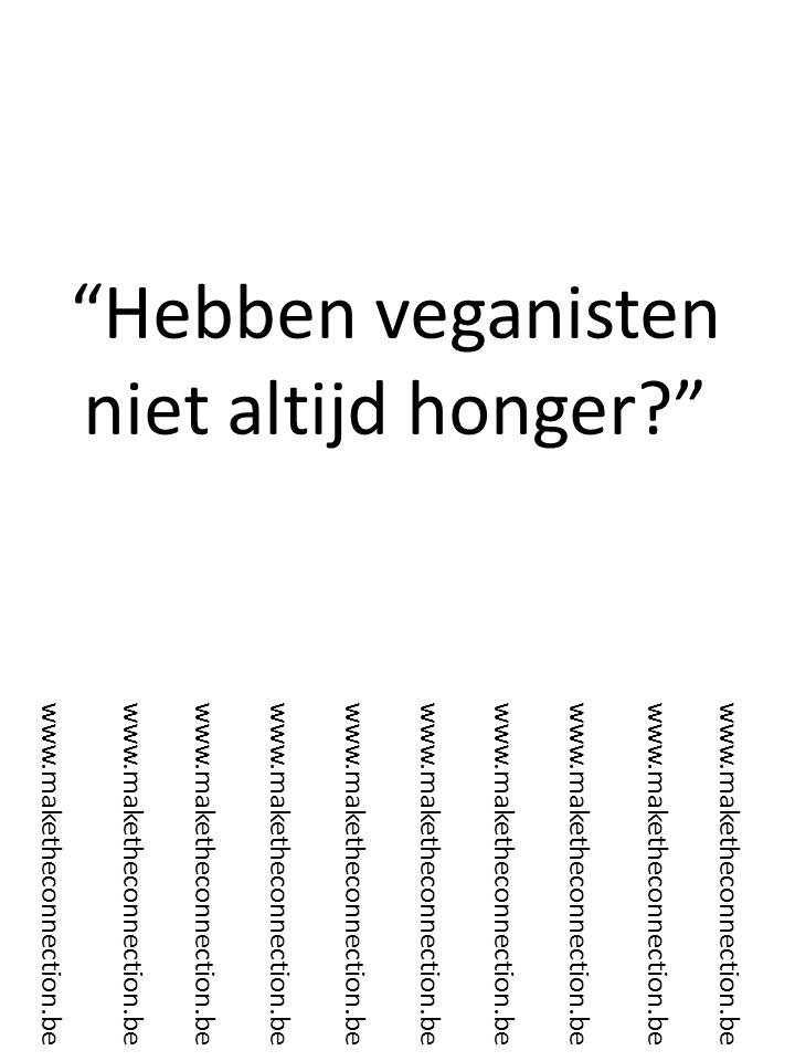 Hebben veganisten niet altijd honger? www.maketheconnection.be