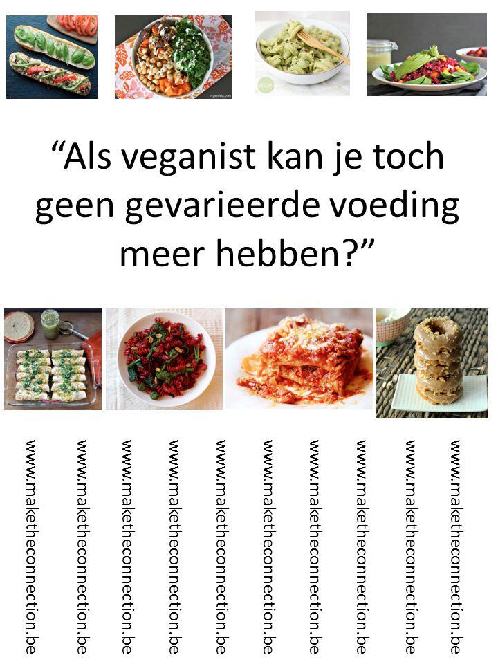 Als veganist kan je toch geen gevarieerde voeding meer hebben www.maketheconnection.be