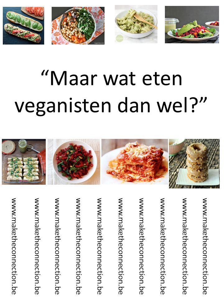 Maar wat eten veganisten dan wel? www.maketheconnection.be