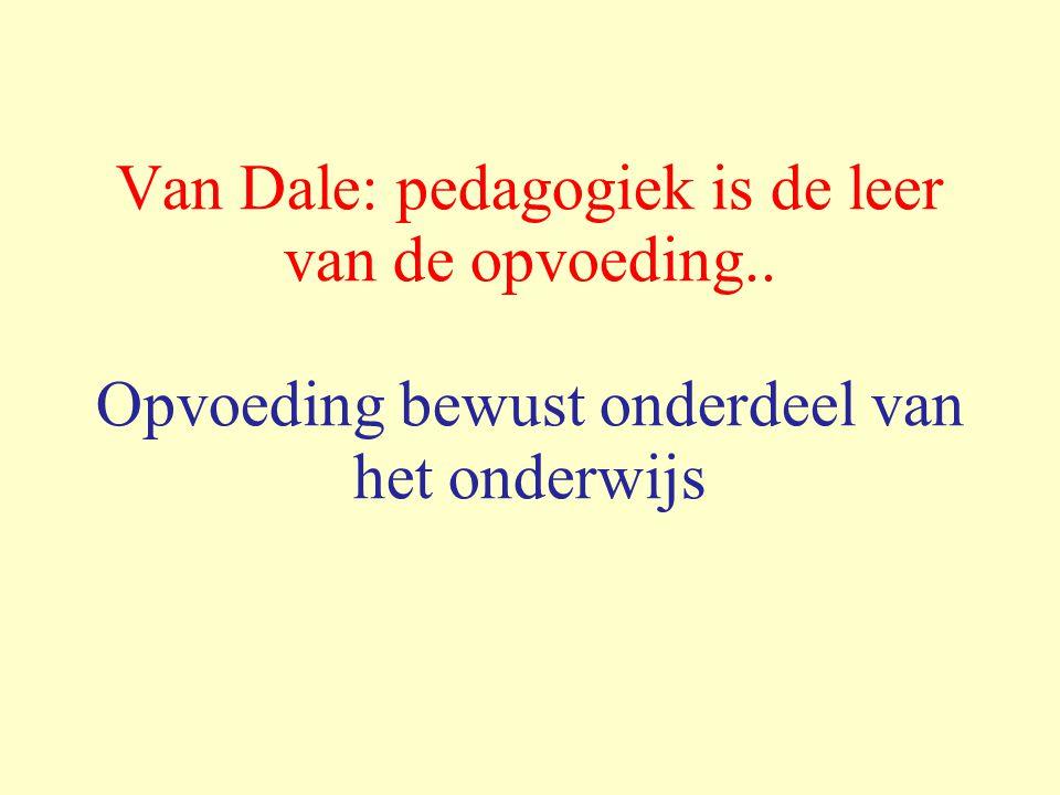 Van Dale: pedagogiek is de leer van de opvoeding.. Opvoeding bewust onderdeel van het onderwijs