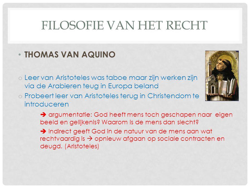 FILOSOFIE VAN HET RECHT THOMAS VAN AQUINO o Leer van Aristoteles was taboe maar zijn werken zijn via de Arabieren teug in Europa beland o Probeert lee