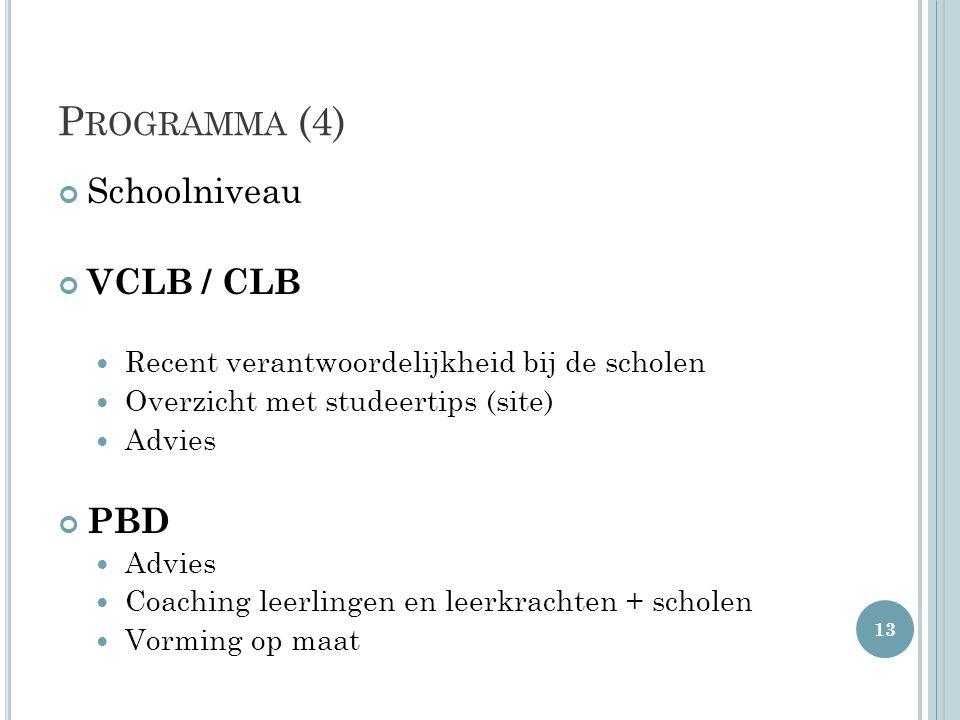 P ROGRAMMA (4) Schoolniveau VCLB / CLB Recent verantwoordelijkheid bij de scholen Overzicht met studeertips (site) Advies PBD Advies Coaching leerling
