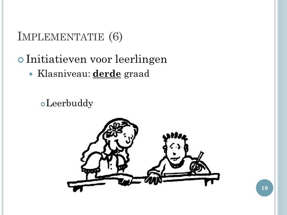 I MPLEMENTATIE (6) Initiatieven voor leerlingen Klasniveau: derde graad Leerbuddy 19