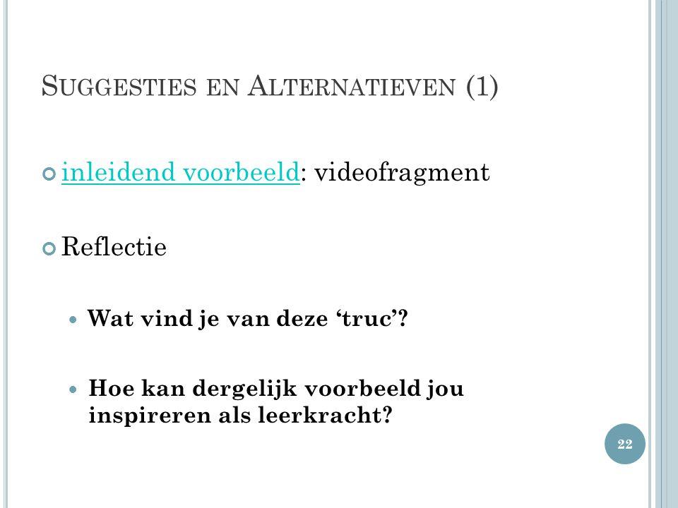 S UGGESTIES EN A LTERNATIEVEN (1) inleidend voorbeeldinleidend voorbeeld: videofragment Reflectie Wat vind je van deze 'truc'? Hoe kan dergelijk voorb
